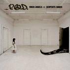P.O.D.: When Angels & Serpents Dance
