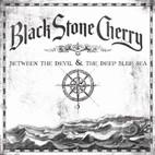 Black Stone Cherry: Between The Devil & The Deep Blue Sea
