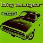 Big Sugar: Heated