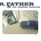 R, Father & The Dashing Bastards: R. Father & The Dashing Bastards