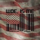 Woe, Is Me: American Dream