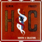 Hunters & Collectors: Human Frailty