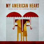 My American Heart: Hiding Inside The Horrible Weather
