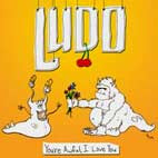 Ludo: You're Awful, I Love You