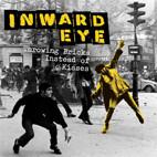Inward Eye: Throwing Bricks Instead Of Kisses