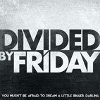 Divided By Friday: You Musn't Be Afraid To Dream A Little Bigger, Darling