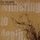 Dir en grey: Withering To Death