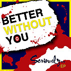 Better Without You: Seriously... EP