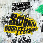 5 Seconds Of Summer: Sounds Good Feels Good