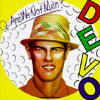 Devo: Q: Are We Not Men? A: We Are Devo!
