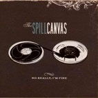 The Spill Canvas: No Really, I'm Fine