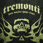 Tremonti: You Waste Your Time