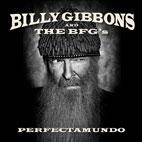 Billy Gibbons and The BFG's: Perfectamundo