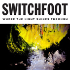 Switchfoot: Where The Light Shines Through