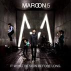 Maroon 5: It Won't Be Soon Before Long