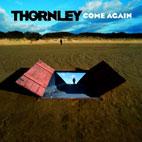 Thornley: Come Again