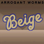 The Arrogant Worms: Beige