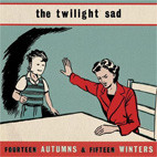 The Twilight Sad: Fourteen Autumns & Fifteen Winters