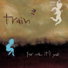 Train: For Me, It's You