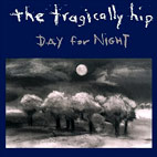 The Tragically Hip: Day For Night