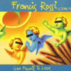 Francis Rossi: Give Myself To Love