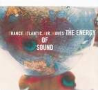 Trance Atlantic Air Waves: The Energy Of Sound