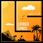 Louder Space: Signs Of Life