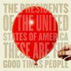 The Presidents of the United States of America: These Are The Good Times People