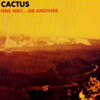 Cactus: One Way... Or Another