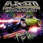 Blessed by a Broken Heart: Pedal To The Metal