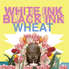 Wheat: White Ink, Black Ink