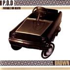 P.O.D.: Brown
