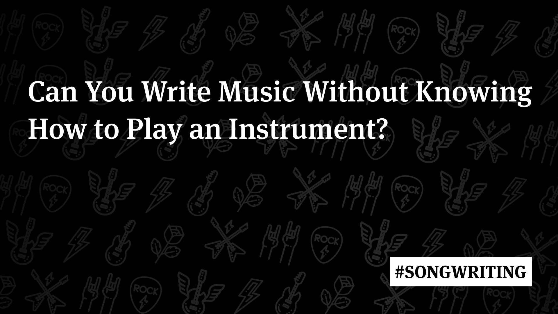 How to Write a Song If You Don't Play an Instrument