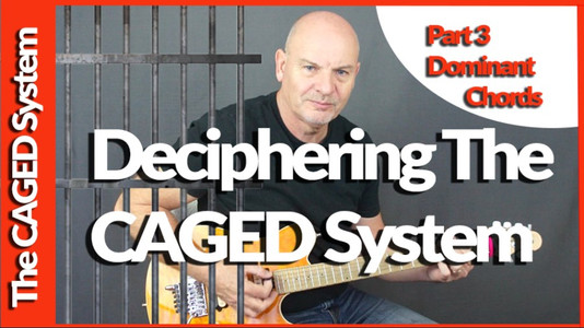 Deciphering The CAGED System Part 3 Dominant Chords