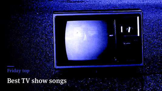 Friday Top: 31 Best TV Show Songs
