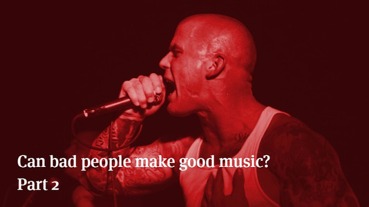 Can Bad People Make Good Music? Part 2