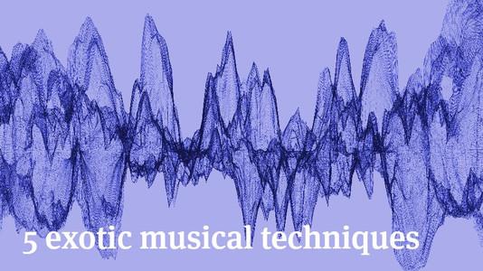 5 Exotic Musical Techniques