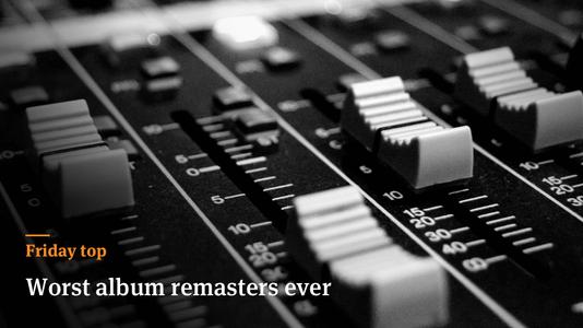 Friday Top: 11 Worst Album Remasters Ever