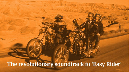 The Revolutionary Soundtrack To 'Easy Rider'