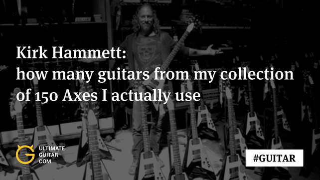 Kirk Hammett How Many Guitars From My Collection Of 150 Axes I