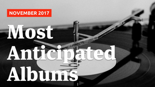 Most Anticipated Albums of November 2017